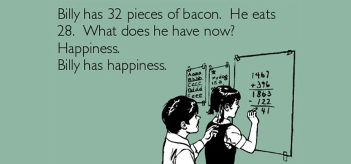 Billy-Has-32-Pieces-Of-Bacon-He-Eats-28-What-Does-He-Have-Now-Happiness-Billy-Has-Happiness-Funny-Math-Meme-Image.jpg